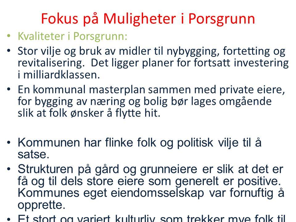 Fokus på Muligheter i Porsgrunn Kvaliteter i Porsgrunn: Stor vilje og bruk av midler til nybygging, fortetting og revitalisering.