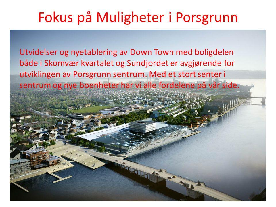 Fokus på Muligheter i Porsgrunn Utvidelser og nyetablering av Down Town med boligdelen både i Skomvær kvartalet og Sundjordet er avgjørende for utviklingen av Porsgrunn sentrum.