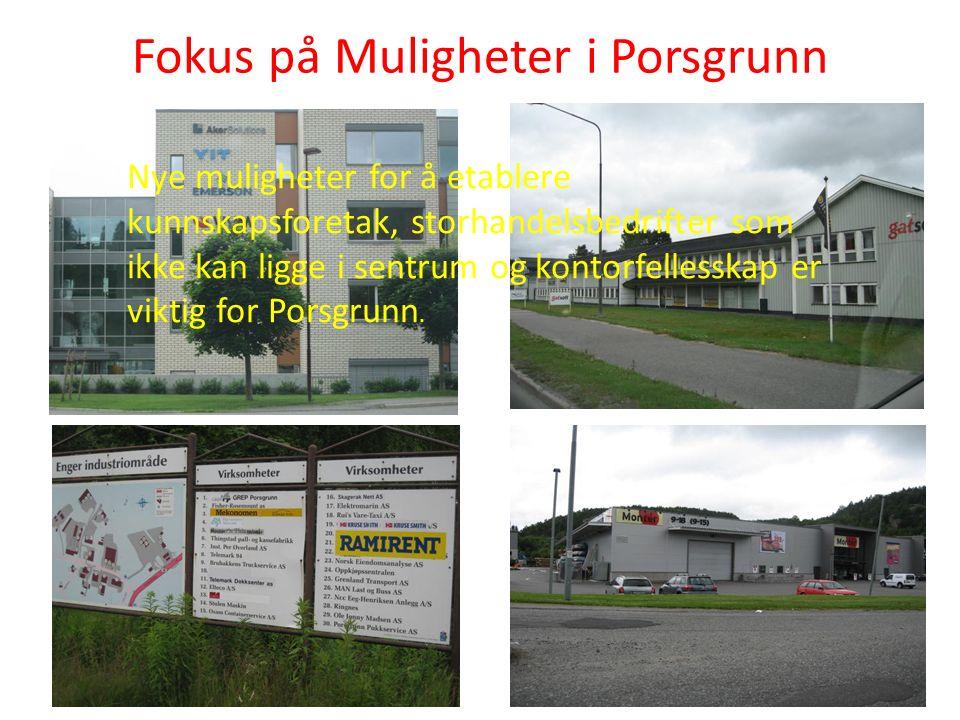 Fokus på Muligheter i Porsgrunn Nye muligheter for å etablere kunnskapsforetak, storhandelsbedrifter som ikke kan ligge i sentrum og kontorfellesskap er viktig for Porsgrunn.