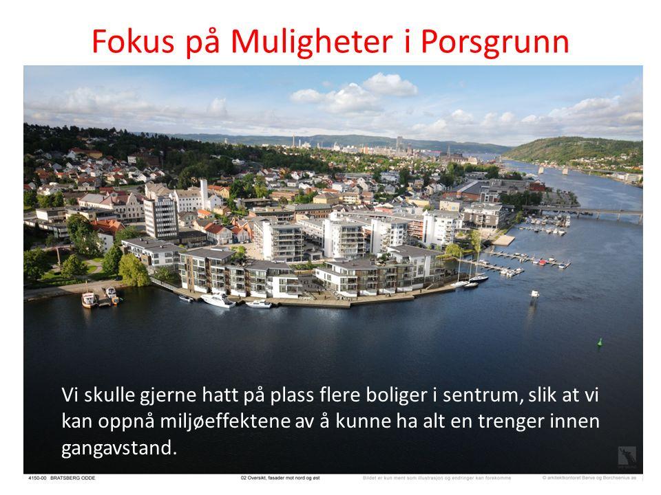 Fokus på Muligheter i Porsgrunn Vi skulle gjerne hatt på plass flere boliger i sentrum, slik at vi kan oppnå miljøeffektene av å kunne ha alt en trenger innen gangavstand.