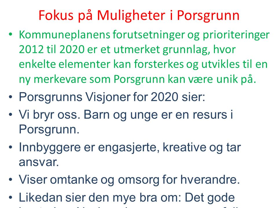 Fokus på Muligheter i Porsgrunn Kommuneplanens forutsetninger og prioriteringer 2012 til 2020 er et utmerket grunnlag, hvor enkelte elementer kan forsterkes og utvikles til en ny merkevare som Porsgrunn kan være unik på.