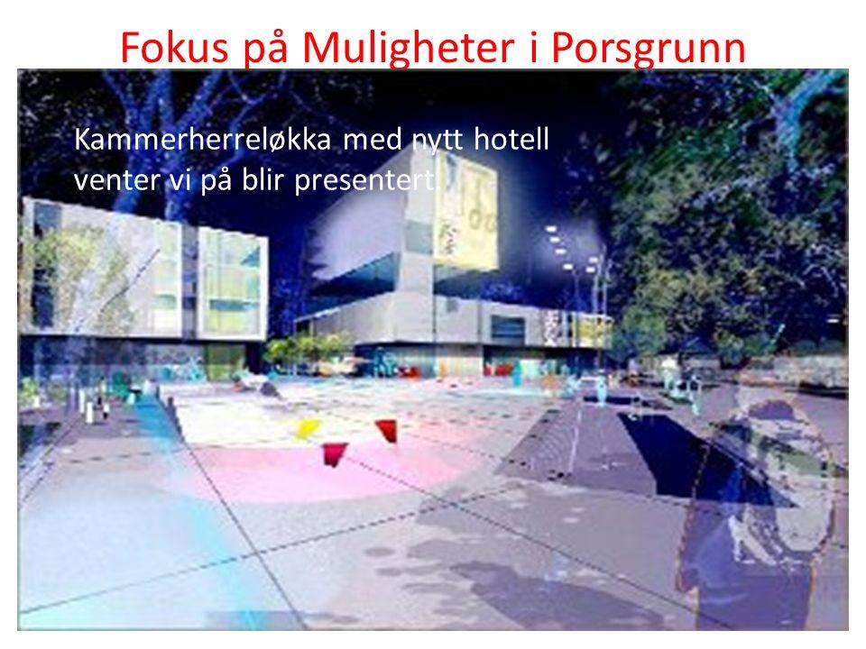 Fokus på Muligheter i Porsgrunn Kammerherreløkka med nytt hotell venter vi på blir presentert.