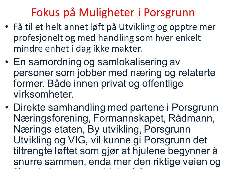 Fokus på Muligheter i Porsgrunn Få til et helt annet løft på Utvikling og opptre mer profesjonelt og med handling som hver enkelt mindre enhet i dag ikke makter.