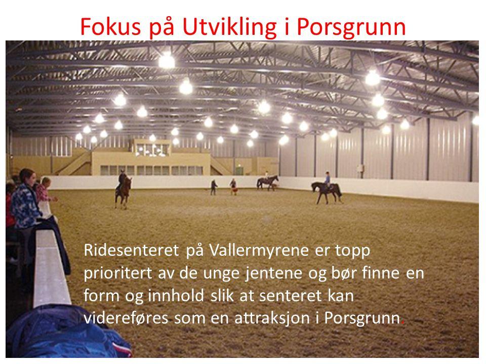 Fokus på Utvikling i Porsgrunn Ridesenteret på Vallermyrene er topp prioritert av de unge jentene og bør finne en form og innhold slik at senteret kan videreføres som en attraksjon i Porsgrunn.
