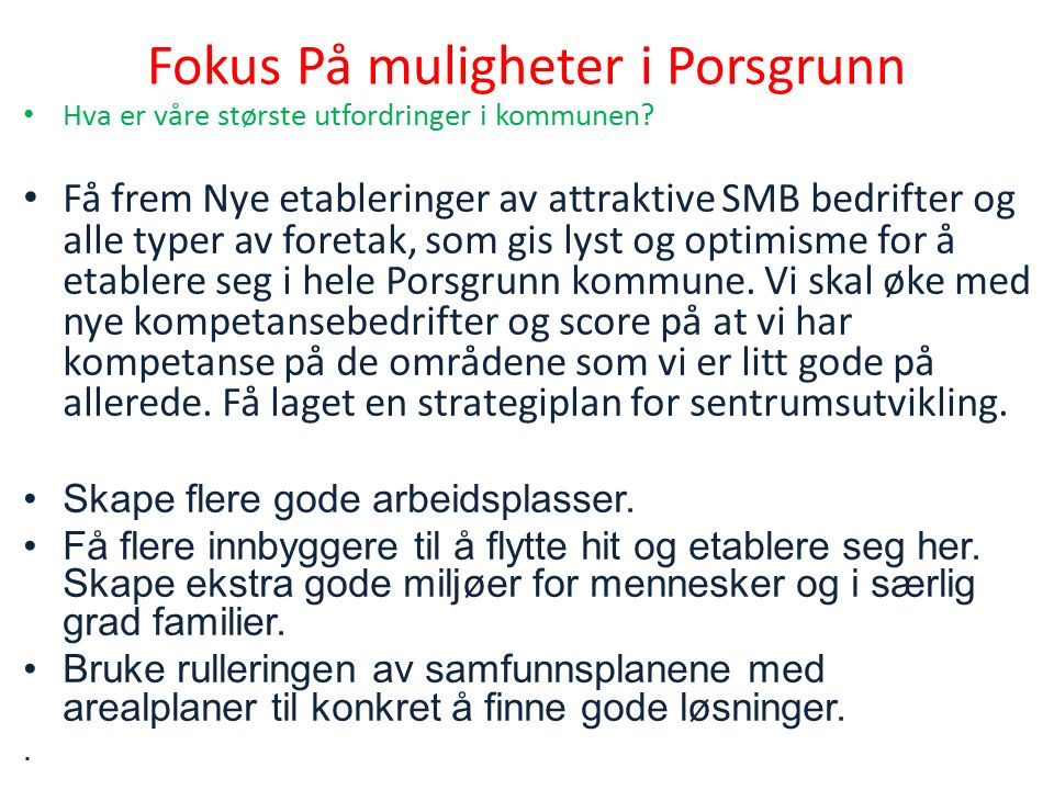 Fokus På muligheter i Porsgrunn Hva er våre største utfordringer i kommunen.