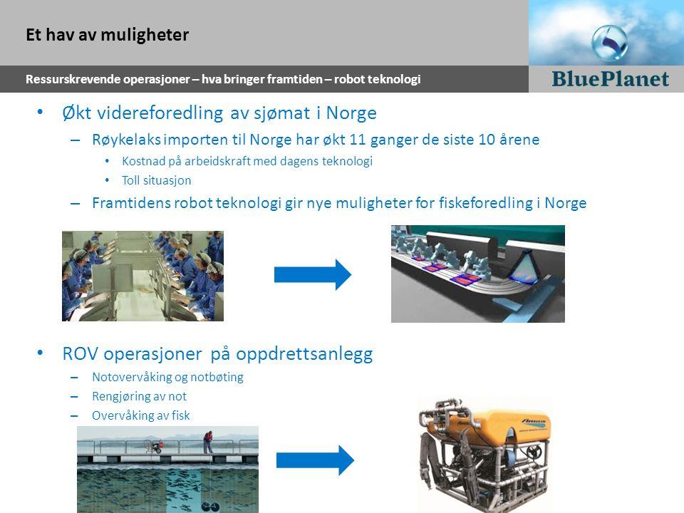 Et hav av muligheter Ressurskrevende operasjoner – hva bringer framtiden – robot teknologi Økt videreforedling av sjømat i Norge – Røykelaks importen