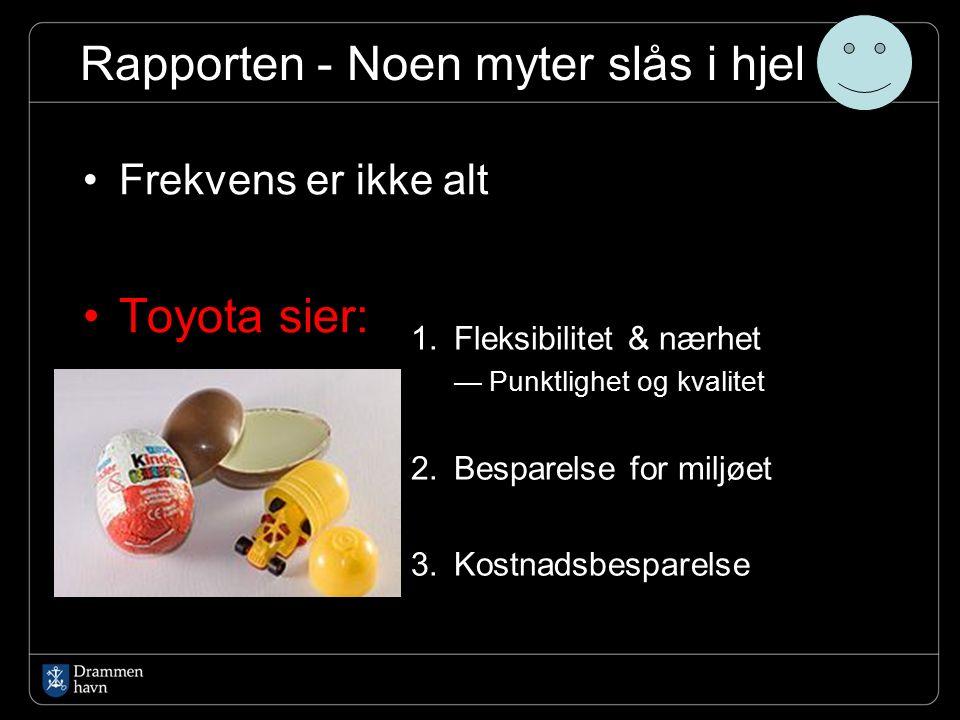 Rapporten - Noen myter slås i hjel Frekvens er ikke alt Toyota sier: 1.Fleksibilitet & nærhet —Punktlighet og kvalitet 2.Besparelse for miljøet 3.Kostnadsbesparelse