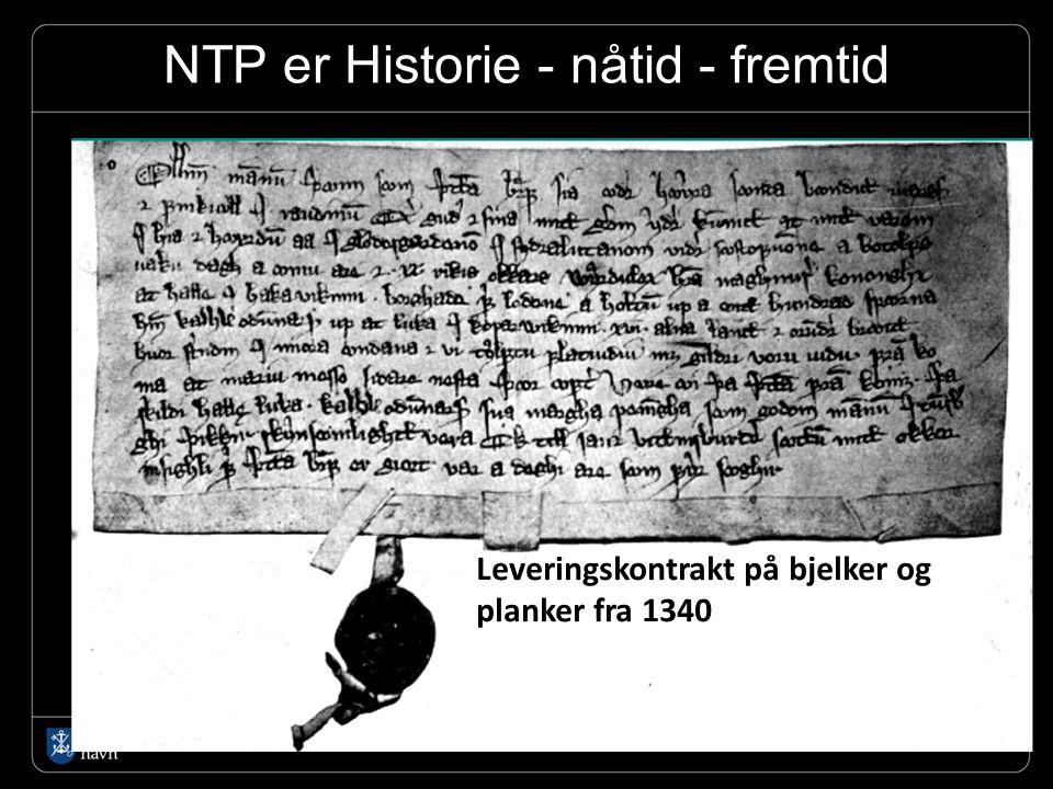 NTP er Historie - nåtid - fremtid Leveringskontrakt på bjelker og planker fra 1340