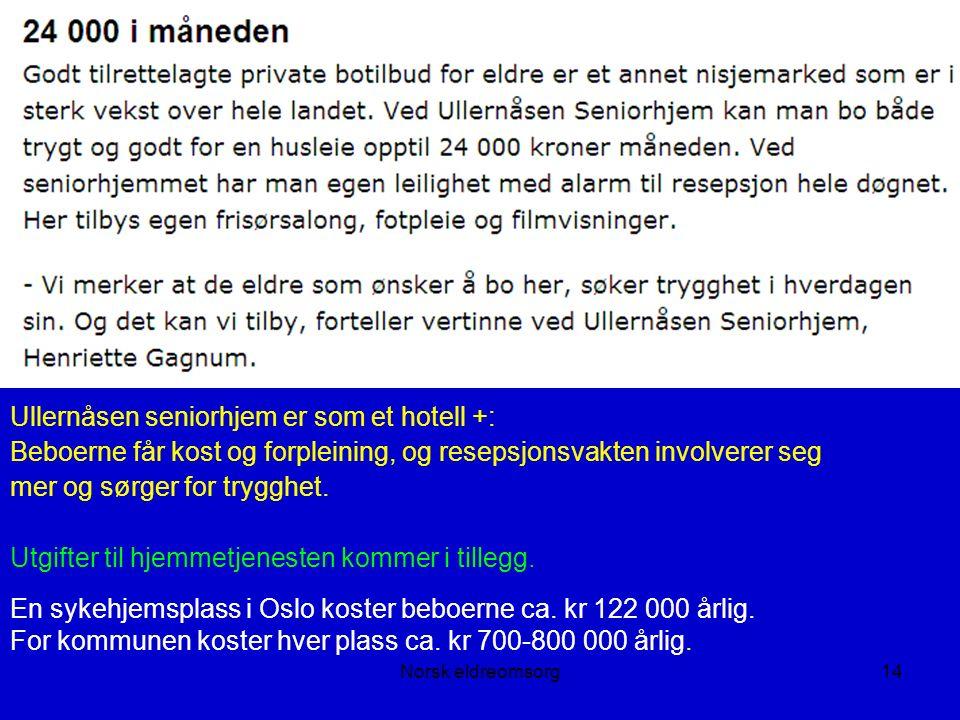 Norsk eldreomsorg14 Ullernåsen seniorhjem er som et hotell +: Beboerne får kost og forpleining, og resepsjonsvakten involverer seg mer og sørger for trygghet.