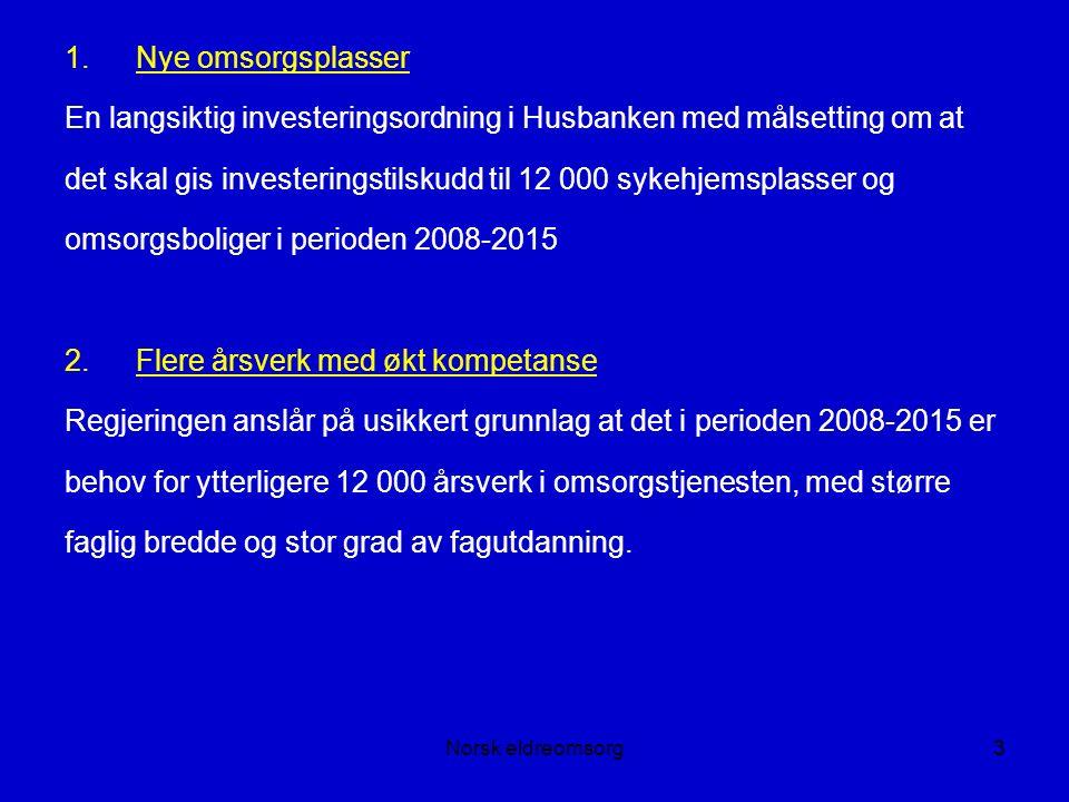 Norsk eldreomsorg4 3.Demensplan 2015 En egen plan som setter fokus på situasjonen for personer med demens og deres pårørende, med utbygging av tilpassede botilbud, dagaktivitetstilbud og økt kunnskap som hovedsaker.