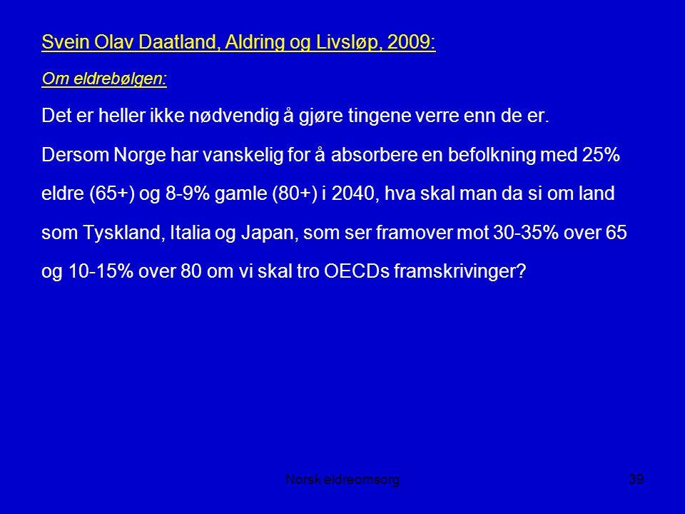 Norsk eldreomsorg39 Svein Olav Daatland, Aldring og Livsløp, 2009: Om eldrebølgen: Det er heller ikke nødvendig å gjøre tingene verre enn de er.