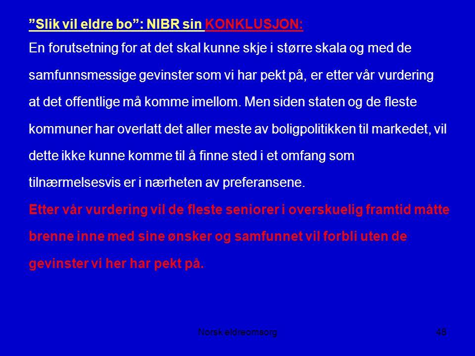 Norsk eldreomsorg48 Slik vil eldre bo : NIBR sin KONKLUSJON: En forutsetning for at det skal kunne skje i større skala og med de samfunnsmessige gevinster som vi har pekt på, er etter vår vurdering at det offentlige må komme imellom.