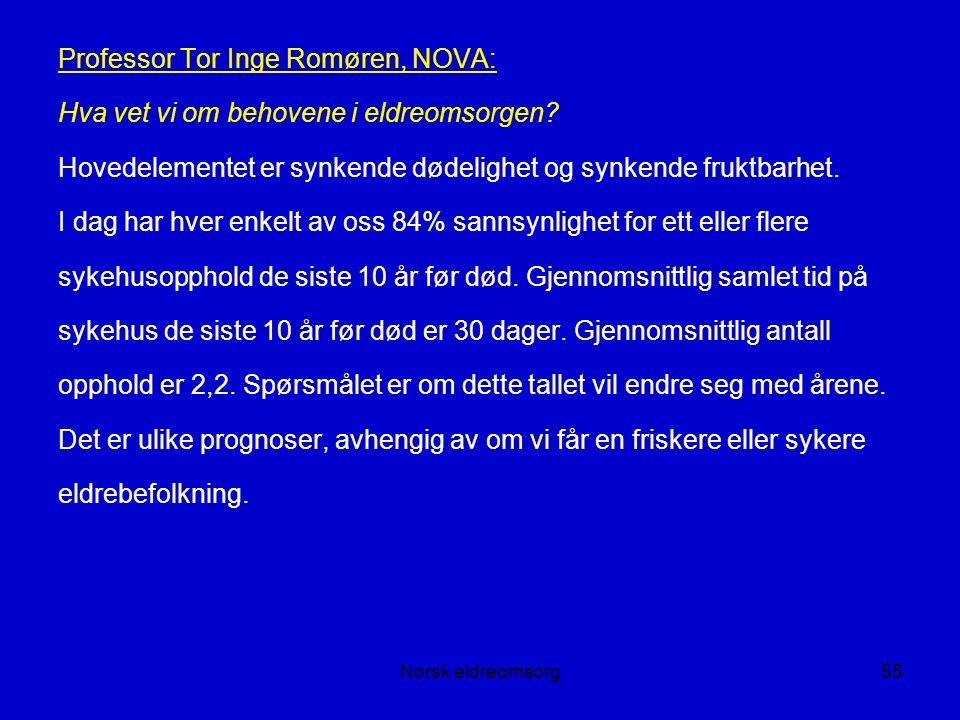 Norsk eldreomsorg55 Professor Tor Inge Romøren, NOVA: Hva vet vi om behovene i eldreomsorgen.