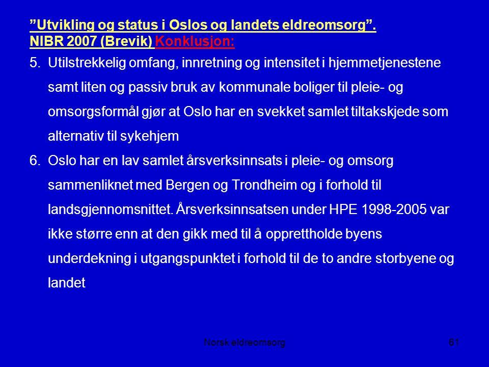 Norsk eldreomsorg61 Utvikling og status i Oslos og landets eldreomsorg .