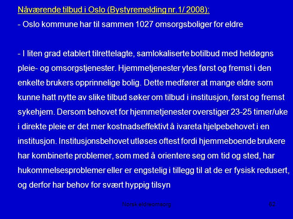 Norsk eldreomsorg62 Nåværende tilbud i Oslo (Bystyremelding nr.1/ 2008): - Oslo kommune har til sammen 1027 omsorgsboliger for eldre - I liten grad etablert tilrettelagte, samlokaliserte botilbud med heldøgns pleie- og omsorgstjenester.