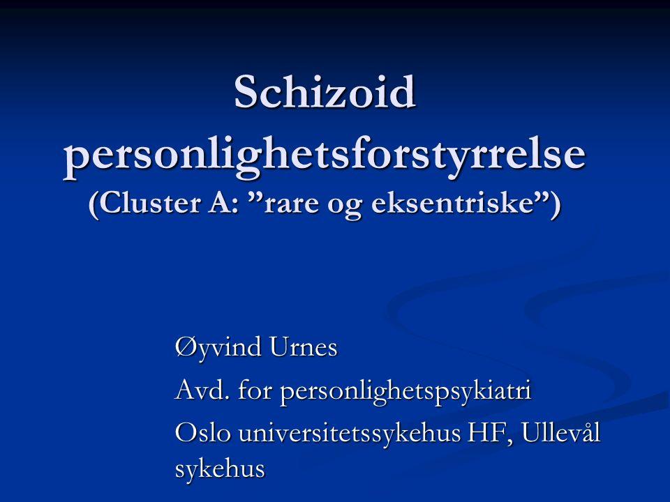 Schizoid personlighetsforstyrrelse (Cluster A: rare og eksentriske ) Øyvind Urnes Avd.