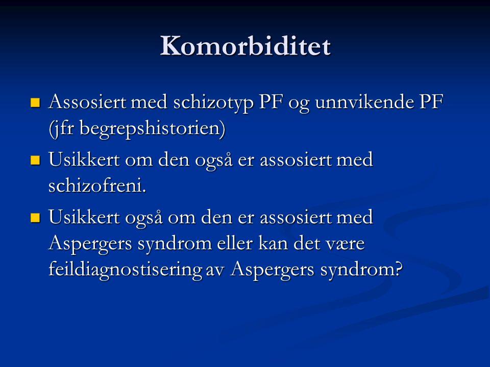 Komorbiditet Assosiert med schizotyp PF og unnvikende PF (jfr begrepshistorien) Assosiert med schizotyp PF og unnvikende PF (jfr begrepshistorien) Usikkert om den også er assosiert med schizofreni.