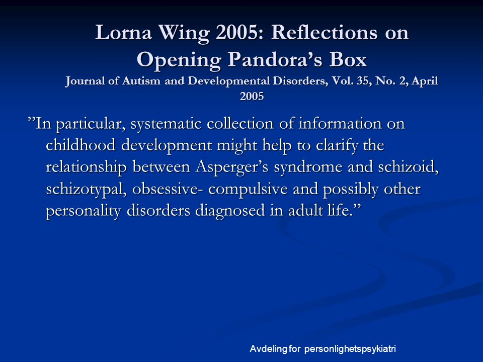 Lorna Wing 2005: Reflections on Opening Pandora's Box Journal of Autism and Developmental Disorders, Vol.