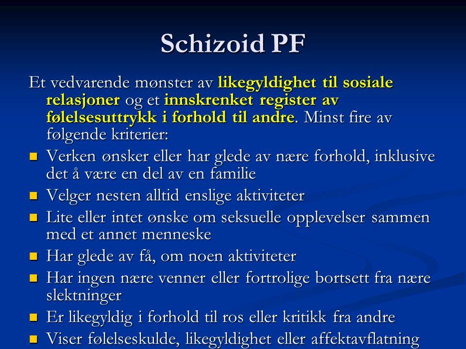 Schizoid PF Et vedvarende mønster av likegyldighet til sosiale relasjoner og et innskrenket register av følelsesuttrykk i forhold til andre.