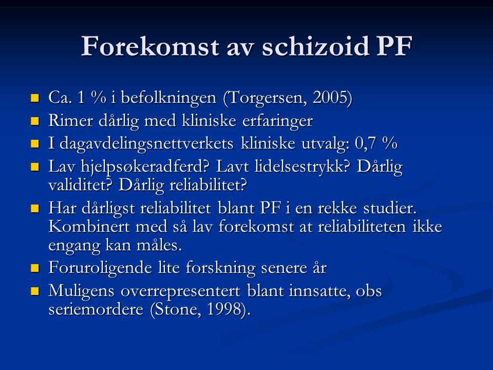 Forekomst av schizoid PF Ca. 1 % i befolkningen (Torgersen, 2005) Ca.