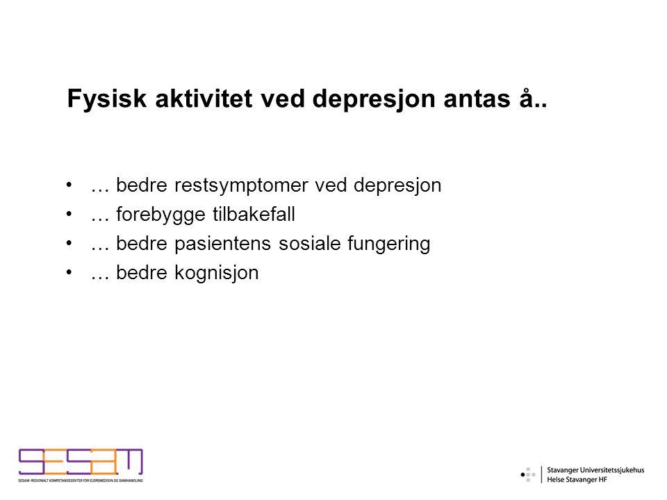 Fysisk aktivitet ved depresjon antas å..