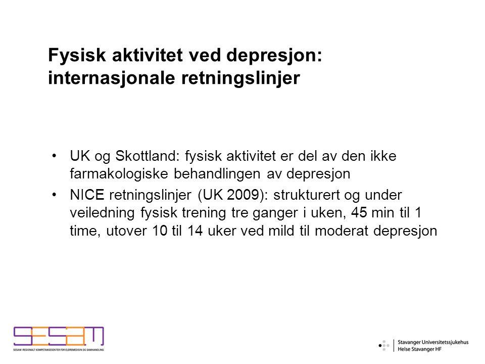 Fysisk aktivitet ved depresjon: internasjonale retningslinjer UK og Skottland: fysisk aktivitet er del av den ikke farmakologiske behandlingen av depresjon NICE retningslinjer (UK 2009): strukturert og under veiledning fysisk trening tre ganger i uken, 45 min til 1 time, utover 10 til 14 uker ved mild til moderat depresjon