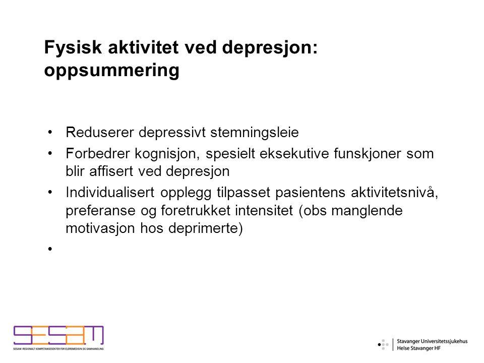 Fysisk aktivitet ved depresjon: oppsummering Reduserer depressivt stemningsleie Forbedrer kognisjon, spesielt eksekutive funskjoner som blir affisert ved depresjon Individualisert opplegg tilpasset pasientens aktivitetsnivå, preferanse og foretrukket intensitet (obs manglende motivasjon hos deprimerte)