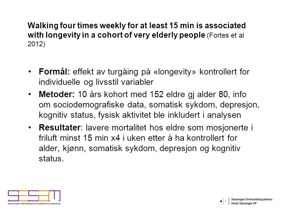Walking four times weekly for at least 15 min is associated with longevity in a cohort of very elderly people (Fortes et al 2012) Formål: effekt av tu
