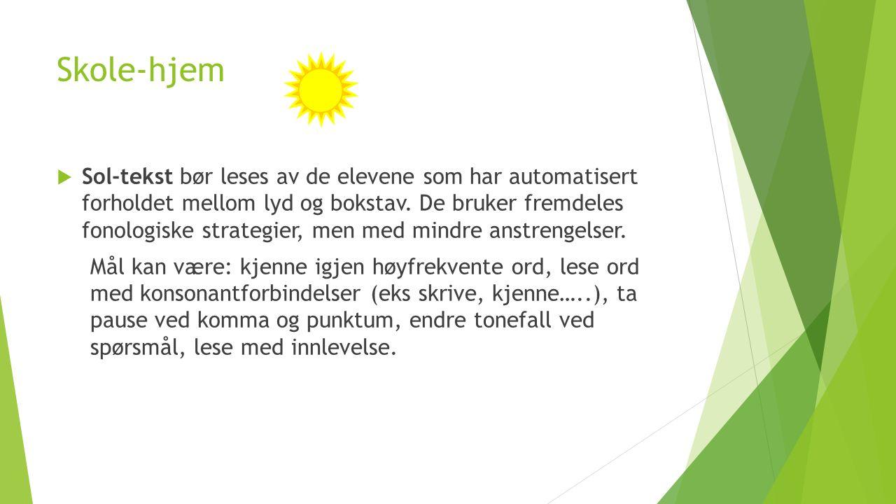 Skole-hjem  Sol-tekst bør leses av de elevene som har automatisert forholdet mellom lyd og bokstav.