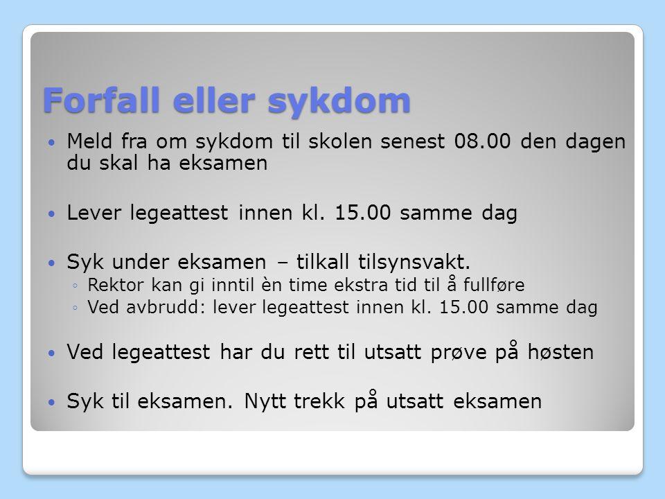 Forfall eller sykdom Meld fra om sykdom til skolen senest 08.00 den dagen du skal ha eksamen Lever legeattest innen kl.