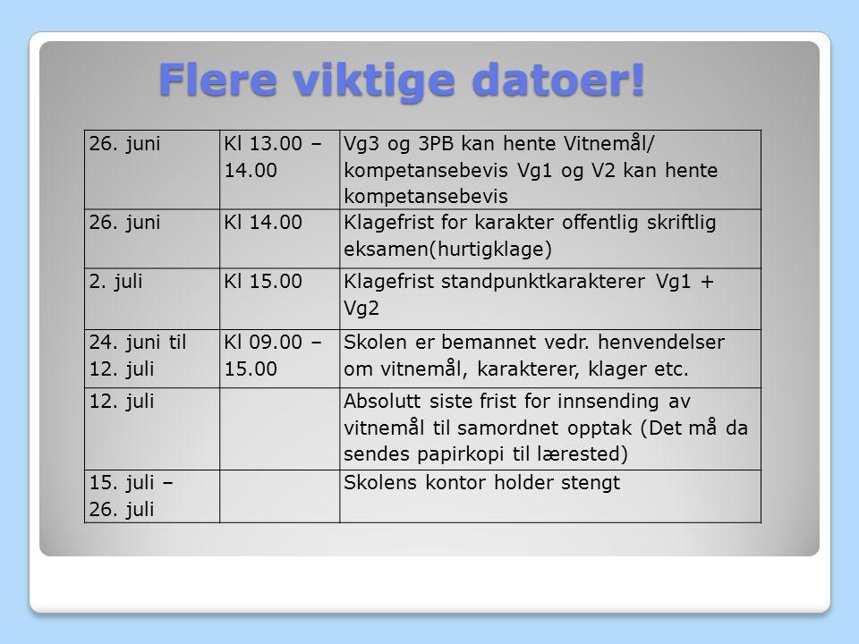 Flere viktige datoer! 26. juni Kl 13.00 – 14.00 Vg3 og 3PB kan hente Vitnemål/ kompetansebevis Vg1 og V2 kan hente kompetansebevis 26. juniKl 14.00 Kl