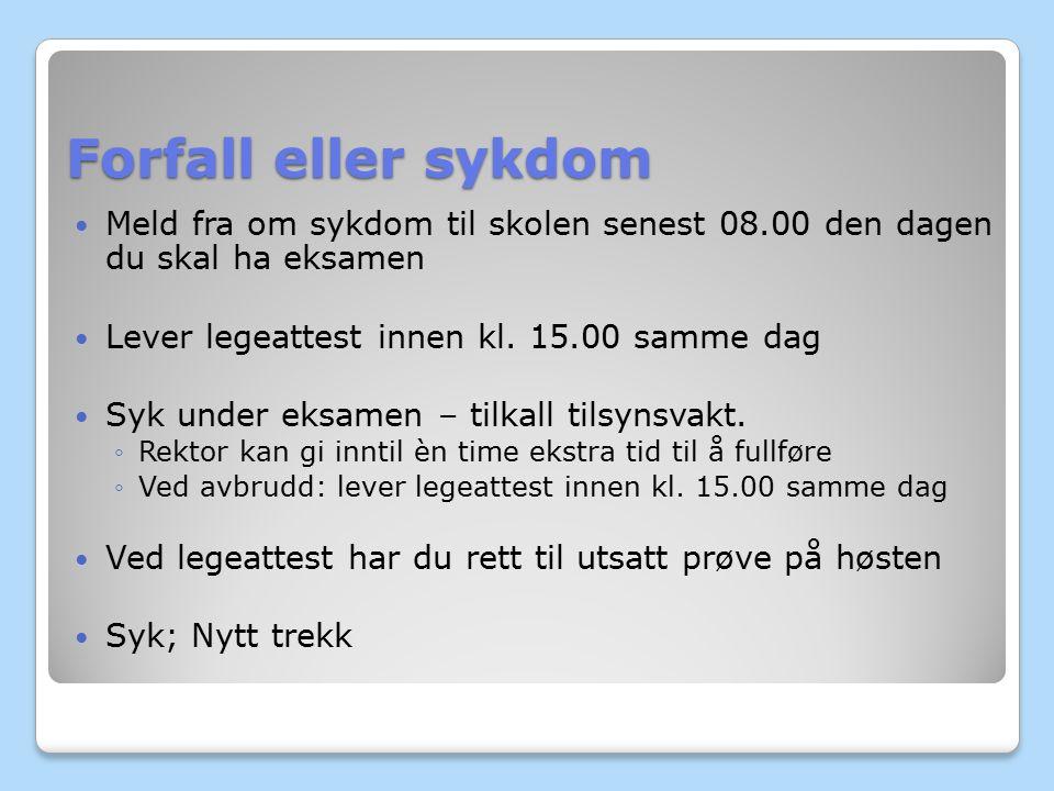 Forfall eller sykdom Meld fra om sykdom til skolen senest 08.00 den dagen du skal ha eksamen Lever legeattest innen kl. 15.00 samme dag Syk under eksa
