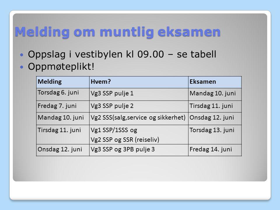 Melding om muntlig eksamen Oppslag i vestibylen kl 09.00 – se tabell Oppmøteplikt.
