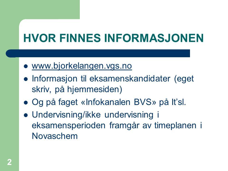 HVOR FINNES INFORMASJONEN www.bjorkelangen.vgs.no Informasjon til eksamenskandidater (eget skriv, på hjemmesiden) Og på faget «Infokanalen BVS» på It'sl.