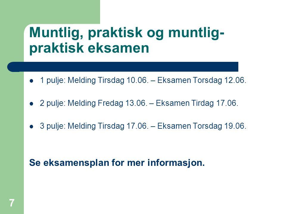 Muntlig, praktisk og muntlig- praktisk eksamen 1 pulje: Melding Tirsdag 10.06.