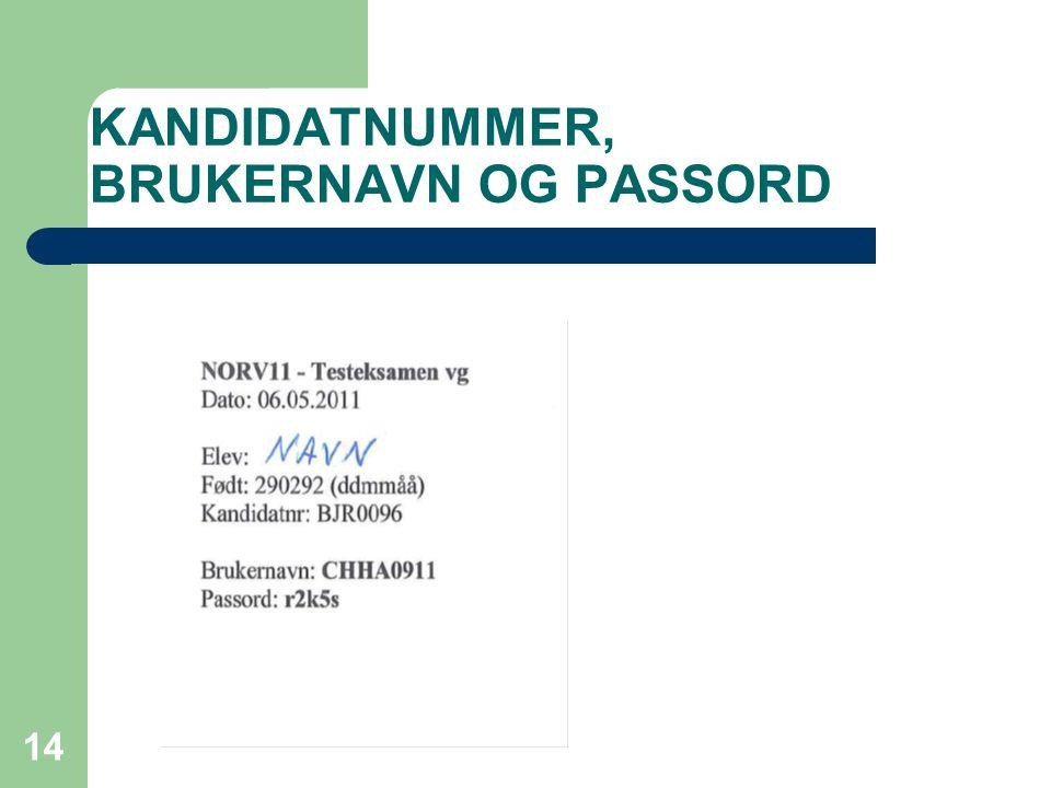 KANDIDATNUMMER, BRUKERNAVN OG PASSORD 14