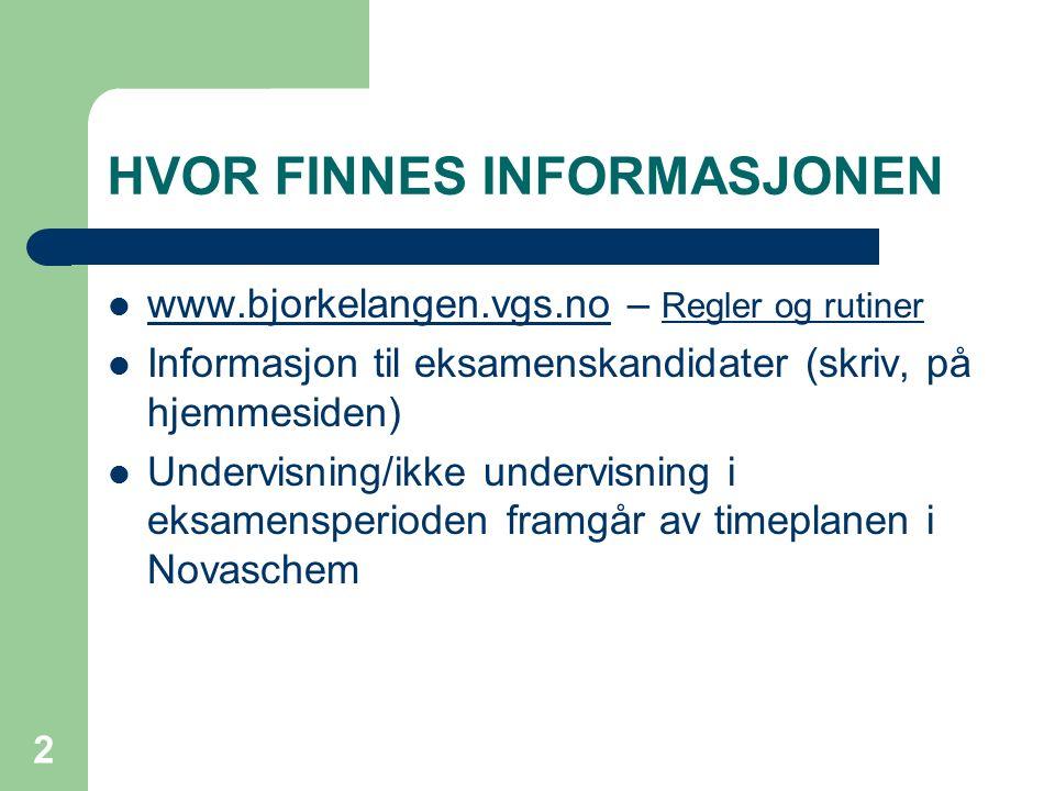 HVOR FINNES INFORMASJONEN www.bjorkelangen.vgs.no – Regler og rutiner www.bjorkelangen.vgs.no Informasjon til eksamenskandidater (skriv, på hjemmesiden) Undervisning/ikke undervisning i eksamensperioden framgår av timeplanen i Novaschem 2