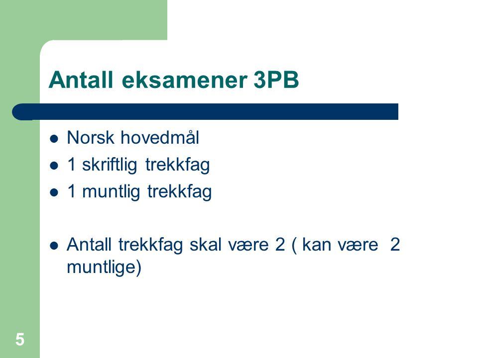 Antall eksamener 3PB Norsk hovedmål 1 skriftlig trekkfag 1 muntlig trekkfag Antall trekkfag skal være 2 ( kan være 2 muntlige) 5