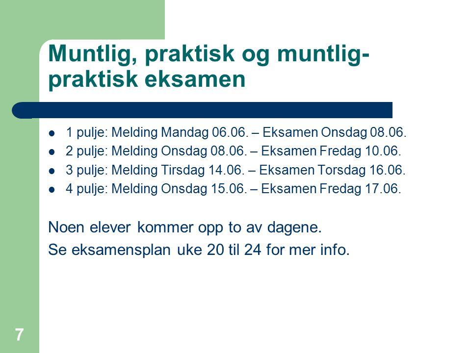 Muntlig, praktisk og muntlig- praktisk eksamen 1 pulje: Melding Mandag 06.06. – Eksamen Onsdag 08.06. 2 pulje: Melding Onsdag 08.06. – Eksamen Fredag