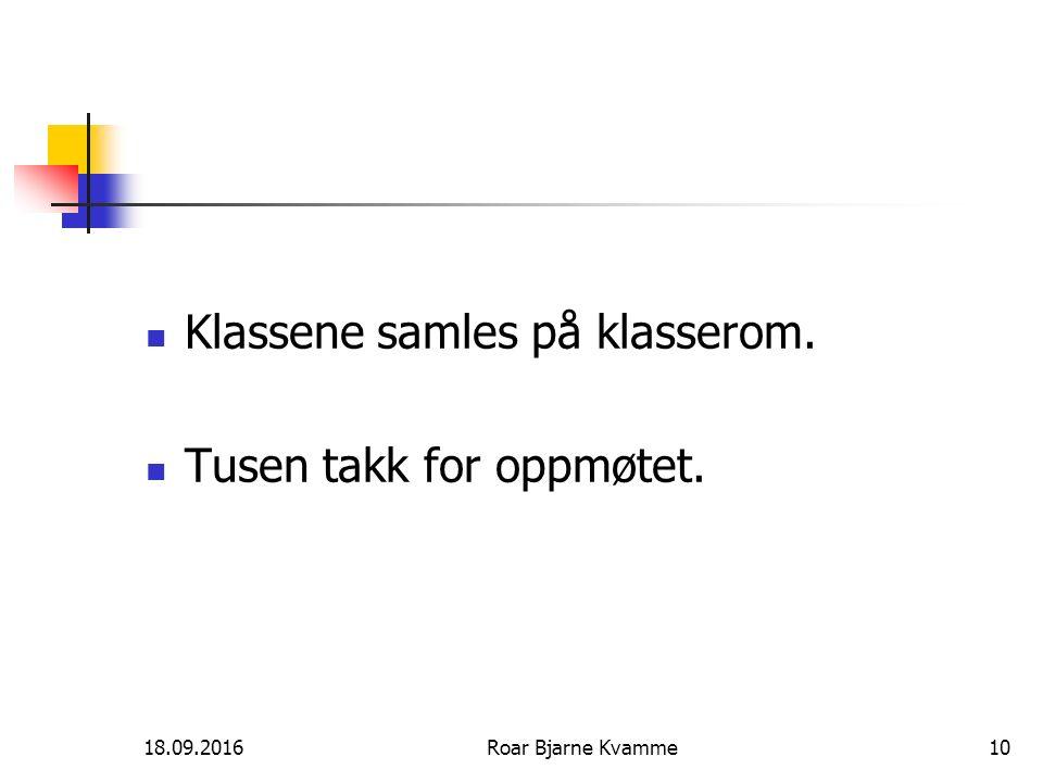 18.09.2016Roar Bjarne Kvamme10 Klassene samles på klasserom. Tusen takk for oppmøtet.
