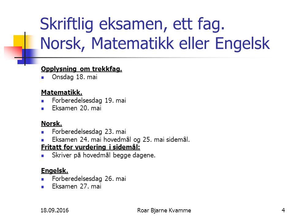 18.09.2016Roar Bjarne Kvamme4 Skriftlig eksamen, ett fag.