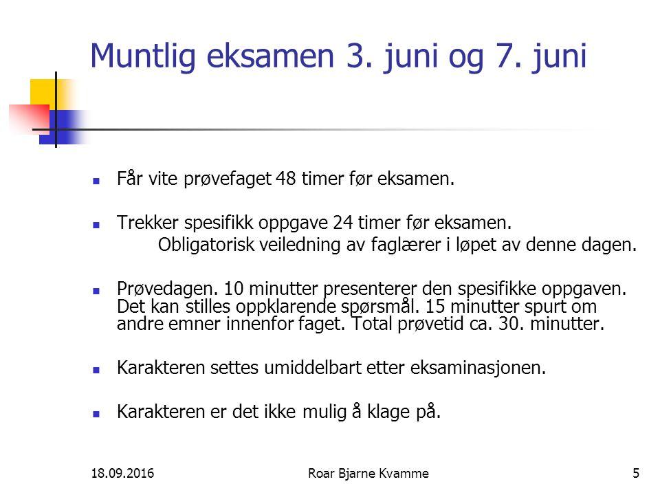 18.09.2016Roar Bjarne Kvamme5 Muntlig eksamen 3. juni og 7. juni Får vite prøvefaget 48 timer før eksamen. Trekker spesifikk oppgave 24 timer før eksa