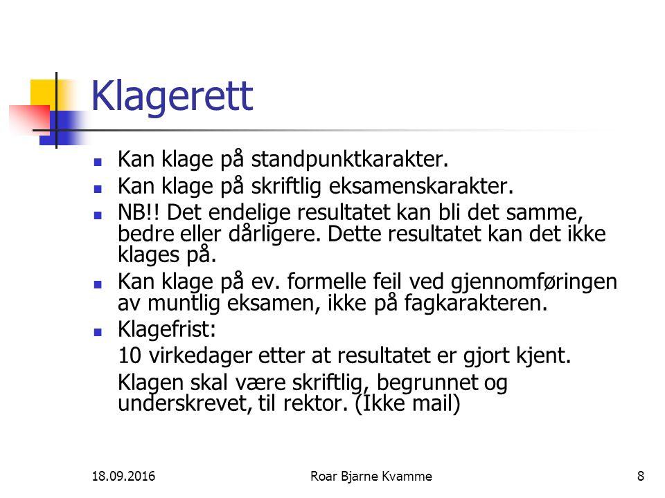 18.09.2016Roar Bjarne Kvamme8 Klagerett Kan klage på standpunktkarakter. Kan klage på skriftlig eksamenskarakter. NB!! Det endelige resultatet kan bli