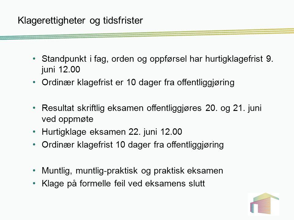 Klagerettigheter og tidsfrister Standpunkt i fag, orden og oppførsel har hurtigklagefrist 9. juni 12.00 Ordinær klagefrist er 10 dager fra offentliggj