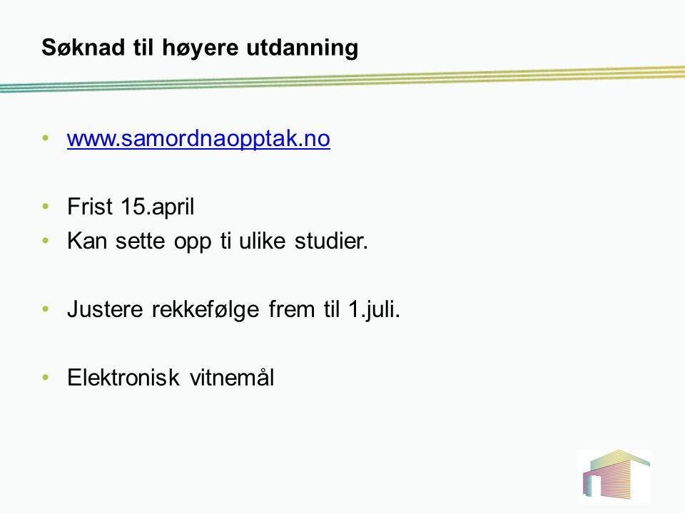 Søknad til høyere utdanning www.samordnaopptak.no Frist 15.april Kan sette opp ti ulike studier. Justere rekkefølge frem til 1.juli. Elektronisk vitne