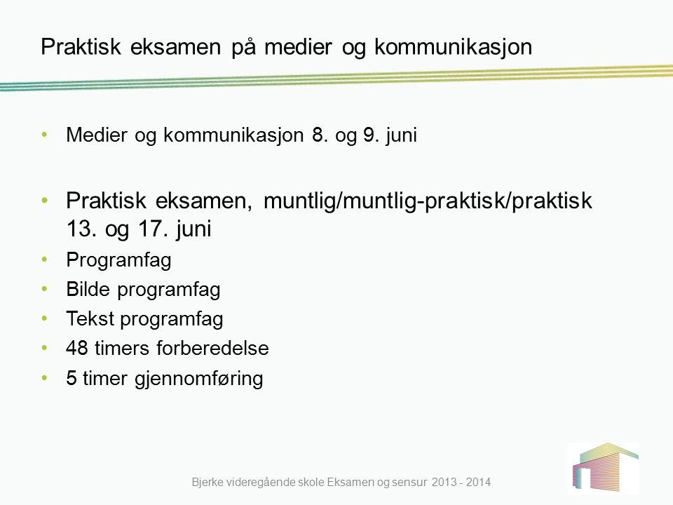 Praktisk eksamen på medier og kommunikasjon Medier og kommunikasjon 8. og 9. juni Praktisk eksamen, muntlig/muntlig-praktisk/praktisk 13. og 17. juni