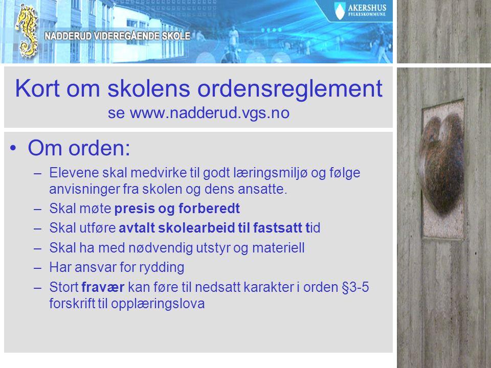 Kort om skolens ordensreglement se www.nadderud.vgs.no Om orden: –Elevene skal medvirke til godt læringsmiljø og følge anvisninger fra skolen og dens ansatte.