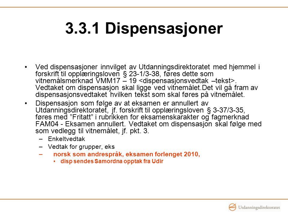 3.3.1 Dispensasjoner Ved dispensasjoner innvilget av Utdanningsdirektoratet med hjemmel i forskrift til opplæringsloven § 23-1/3-38, føres dette som vitnemålsmerknad VMM17 – 19.