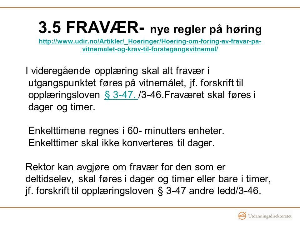 3.5 FRAVÆR- nye regler på høring http://www.udir.no/Artikler/_Hoeringer/Hoering-om-foring-av-fravar-pa- vitnemalet-og-krav-til-forstegangsvitnemal/ http://www.udir.no/Artikler/_Hoeringer/Hoering-om-foring-av-fravar-pa- vitnemalet-og-krav-til-forstegangsvitnemal/ I videregående opplæring skal alt fravær i utgangspunktet føres på vitnemålet, jf.