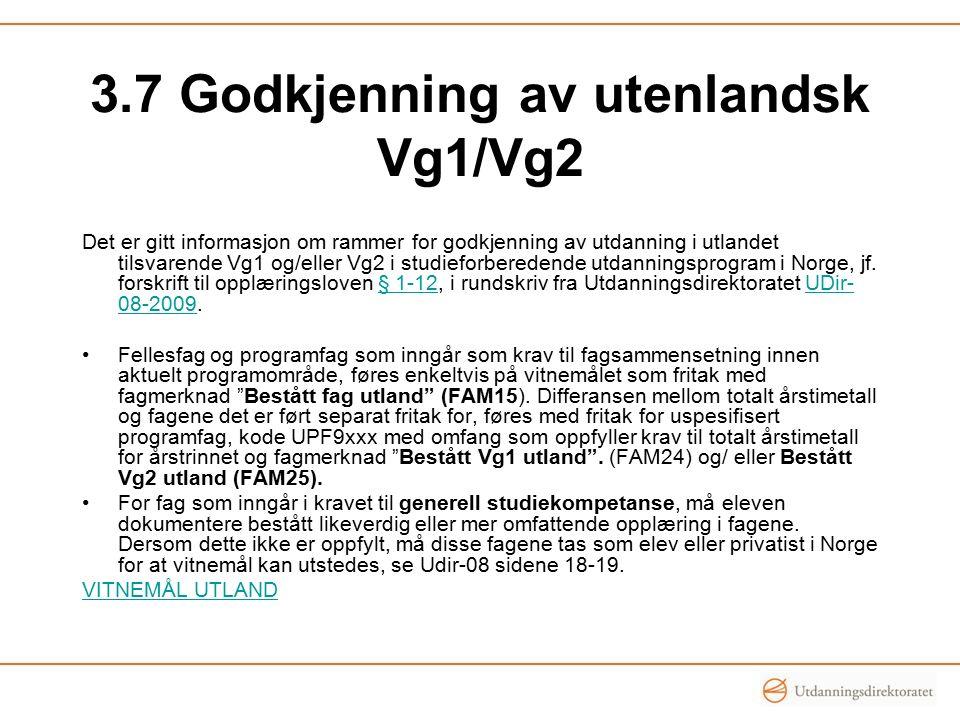 3.7 Godkjenning av utenlandsk Vg1/Vg2 Det er gitt informasjon om rammer for godkjenning av utdanning i utlandet tilsvarende Vg1 og/eller Vg2 i studieforberedende utdanningsprogram i Norge, jf.